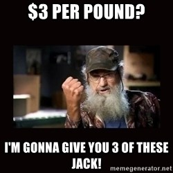 Si Duck Dynasty - $3 per Pound? I'm gonna give you 3 of these jack!