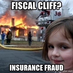 Disaster Girl - fiscal cliff? Insurance fraud