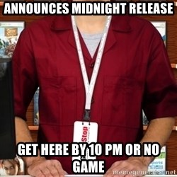 Douchebag Gamestop Employee - ANNOUNCES MIDNIGHT RELEASE GET HERE BY 10 PM OR NO GAME