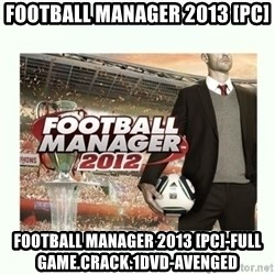 football manager 2013 - Football Manager 2013 [PC] Football Manager 2013 [PC]-full game.crack.1DVD-AVENGED
