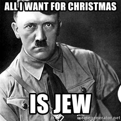 Hitler - all i want for christmas is jew