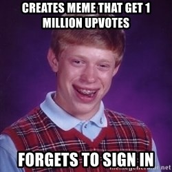 Bad Luck Brian - creates meme that get 1 million upvotes forgets to sign in
