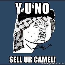 y-u-so-arab - y u no  sell ur camel!