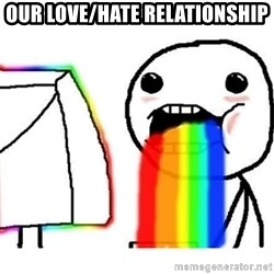 Puking Rainbows - OUR LOVE/HATE RELATIONSHIP