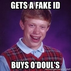 Bad Luck Brian - gets a fake id buys o'doul's