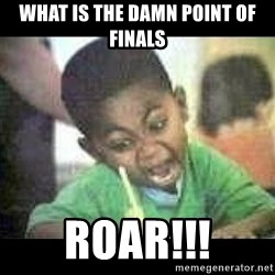 Black kid coloring - what is the damn point of Finals ROAR!!!