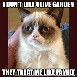 Tard the Grumpy Cat - I don't like olive garden They treat me like family