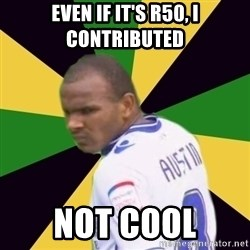 Rodolph Austin - even if it's r50, i contributed not cool