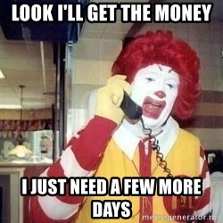 Ronald Mcdonald Call - look i'll get the money i just need a few more days