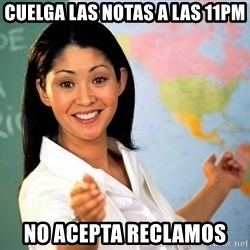 Unhelpful High School Teacher - Cuelga las notas a las 11pm no acepta reclamos
