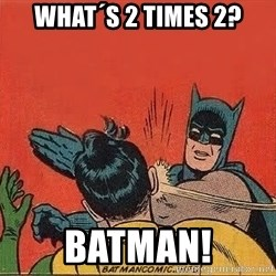 batman slap robin - WHAT´s 2 TIMES 2? BATMAN!