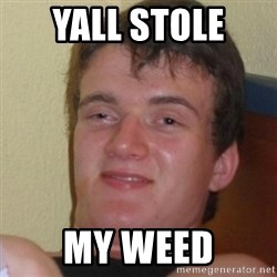 Stoner Stanley - yall stole  my weed