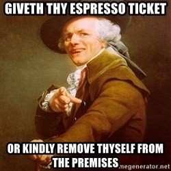 Joseph Ducreux - giveth thy espresso ticket Or kindly remove thyself from the premises