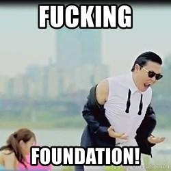 Psy's DAT ASS - FUCKING FOUNDATION!