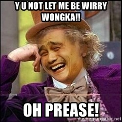 yaowonkaxd - Y u not let me be wIrry WongKa!! Oh prease!