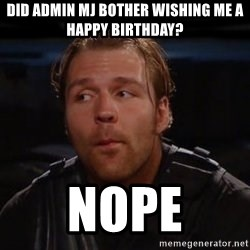 dean ambrose - Did ADMIN MJ BOTHER WISHING ME A HAPPY BIRTHDAY? Nope