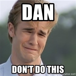 Dawson's Creek - dan don't do this