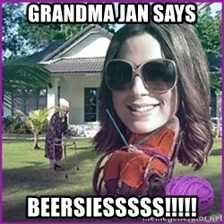 jansies - Grandma Jan Says BEERSIESSSSS!!!!!