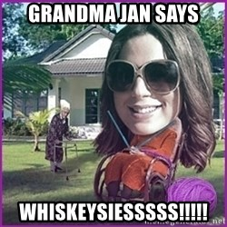 jansies - Grandma Jan Says WHISKEYSIESSSSS!!!!!