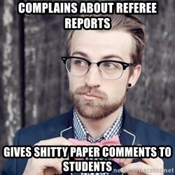 Scumbag Analytic Philosopher - Complains about referee reports gives shitty paper comments to students