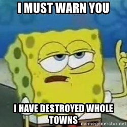 Tough Spongebob - i must warn you i have destroyed whole towns