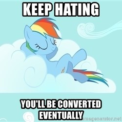 Rainbow Dash Cloud - Keep hating You'll be converted eventually