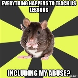 Survivor Rat - everything happens to teach us lessons including my abuse?