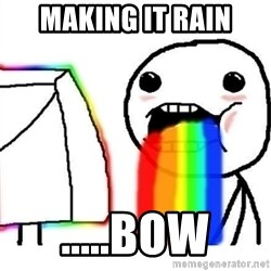 Puking Rainbows - MAKING IT RAIN .....BOW