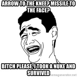 FU*CK THAT GUY - ARROW TO THE KNEE? MISSILE TO THE FACE? BITCH PLEASE, I TOOK A NUKE AND SURVIVED