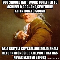 Joseph Ducreux - you should halt, work together to achieve a goal and give thine attention to sound   as a brittle crystalline solid shall return alongside a device that has never existed before