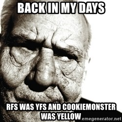 Back In My Day - back in my days rfs was yfs and cookiemonster was yellow