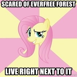 rebellious fluttershy  - SCARED OF EVERFREE FOREST LIVE RIGHT NEXT TO IT