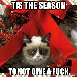 xmas grumpy cat - Tis the season to not give a fuck