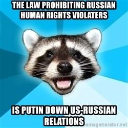 Lame Pun Coon - The law prohibiting Russian human rights violaters Is Putin down US-Russian relations