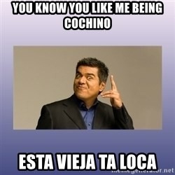 George lopez - You know you like me being cochino esta vieja ta loca