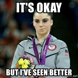 McKayla Maroney Not Impressed - It's okay But I've seen better