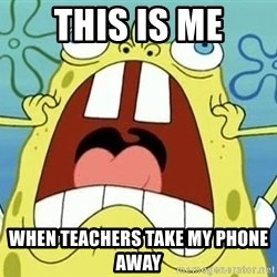Enraged Spongebob - this is me when teachers take my phone away