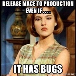 Angelica Santibañez - Release mace to production even if . . . . it has bugs