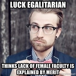 Scumbag Analytic Philosopher - Luck Egalitarian Thinks Lack of Female Faculty is Explained by Merit