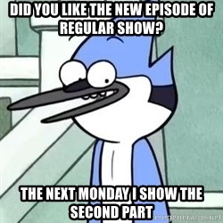 The WTF Mordecai - DID YOU LIKE THE NEW EPISODE OF REGULAR SHOW? THE NEXT MONDAY I SHOW THE SECOND PART