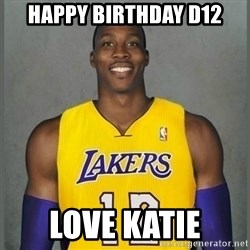 Dwight Howard Lakers - HAPPY BIRTHDAY D12 LOVE KATIE