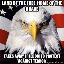 American Pride Eagle - land of the free, home of the brave takes away freedom to protect against terror