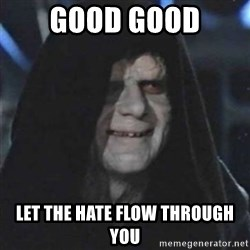 Sith Lord - Good Good lET THE HATE FLOW THROUGH YOU