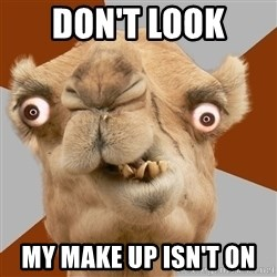 Crazy Camel lol - DON'T LOOK  MY MAKE UP ISN'T ON