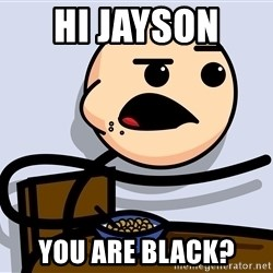 Kid Eating Cereal - hi jayson  you are black?