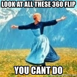 look at all these things - LOOK AT ALL THESE 360 FLIP YOU CANT DO