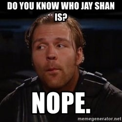 dean ambrose - Do You KNOw wHo Jay Shan Is? NOPE.