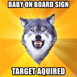 Courage Wolf - Baby On Board SIGN tARGET aQUIRED