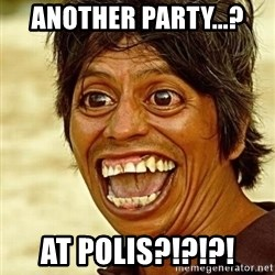 Crazy funny - another party...?  at polis?!?!?!