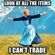 Look at all these - look at all the items I can't trade